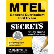 MTEL General Curriculum (03) Exam Secrets Study Guide : MTEL Test Review for the Massachusetts Tests for Educator Licensure by Mtel Exam Secrets, 9781610720472