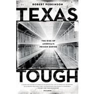 Texas Tough The Rise of America's Prison Empire by Perkinson, Robert, 9780312680473