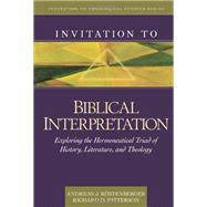 Invitation to Biblical Interpretation : Exploring the Hermeneutical Triad of History, Literature, and Theology by Kostenberger, Andreas J.; Patterson, Richard, 9780825430473