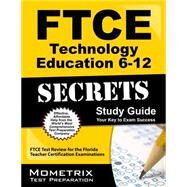 Ftce Technology Education 6-12 Secrets: Ftce Test Review for the Florida Teacher Certification Examinations by Ftce Exam Secrets Test Prep, 9781627330473