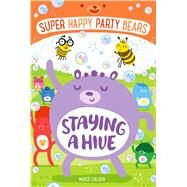 Super Happy Party Bears: Staying a Hive by Colleen, Marcie; James, Steve, 9781250100474