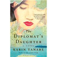 The Diplomat's Daughter A Novel by Tanabe, Karin, 9781501110474