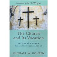 The Church and Its Vocation by Goheen, Michael W.; Wright, N. T., 9781540960474