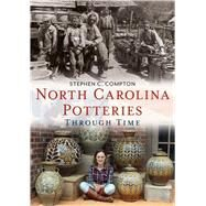 North Carolina Potteries Through Time by Compton, Stephen C., 9781635000474