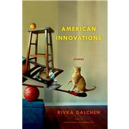 American Innovations Stories by Galchen, Rivka, 9780374280475