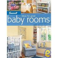 Ideas for Great Baby Rooms by Editors of Sunset Books, 9780376010476