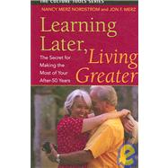 Learning Later, Living Greater The Secret for Making the Most of Your After 50 Years by Nordstrom, Nancy Merz, 9781591810476
