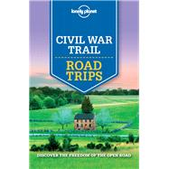 Lonely Planet Civil War Trail Road Trips by Lonely Planet Publications; Balfour, Amy C.; Grosberg, Michael; Karlin, Adam; Raub, Kevin, 9781760340476