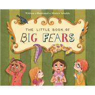 The Little Book of Big Fears by Arnaldo, Monica, 9781771470476