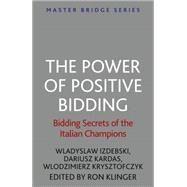 The Power of Positive Bidding by Izdebski, Wladyslaw; Kardas, Dariusz; Krysztofczyk, Wlodzimierz, 9781474600477