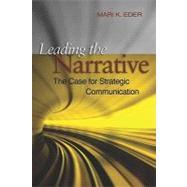 Leading the Narrative: The Case for Strategic Communication by Eder, Mari K., 9781612510477