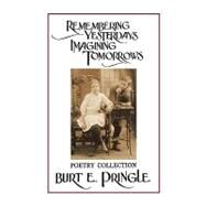 Remembering Yesterdays Imagining Tomorrows: Poetry Collection by Pringle, Burt E., 9781426930478