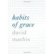 Habits of Grace by Mathis, David; Piper, John, 9781433550478