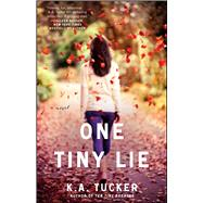 One Tiny Lie A Novel by Tucker, K.A., 9781476740478