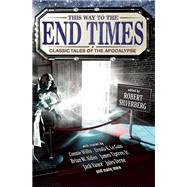 This Way to the End Times: Classic Tales of the Apocalypse by Silverberg, Robert; Le Guin, Ursula K.; Willis, Connie; Arkenberg, Megan; Aldiss, Brian W., 9781941110478