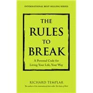The Rules to Break A Personal Code for Living Your Life, Your Way by Templar, Richard, 9780133980479