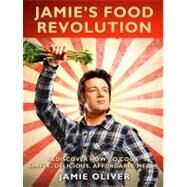 Jamie's Food Revolution : Rediscover How to Cook Simple, Delicious, Affordable Meals by Oliver, Jamie, 9781401310479