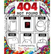 404 Not Found A Coloring Book by The Oatmeal by The Oatmeal; Inman, Matthew, 9781449480479