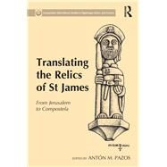 Translating the Relics of St James: From Jerusalem to Compostela by Pazos; Ant=n M., 9781472460479