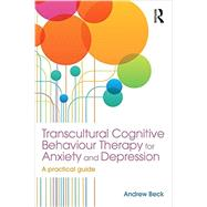 Transcultural Cognitive Behaviour Therapy for Anxiety and Depression: A Practical Guide by Beck; Andrew, 9781138890480