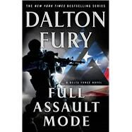 Full Assault Mode A Delta Force Novel by Fury, Dalton, 9781250040480