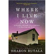 Where I Live Now A Journey Through Love and Loss to Healing and Hope by Butala, Sharon, 9781476790480