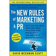The New Rules of Marketing & Pr: How to Use Social Media, Online Video, Mobile Applications, Blogs, News Releases, and Viral Marketing to Reach Buyers Directly by Scott, David Meerman, 9781119070481