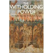 The Withholding Power An Essay on Political Theology by Cacciari, Massimo; Caygill, Howard; Pucci, Edi, 9781472580481