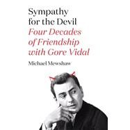 Sympathy for the Devil Four Decades of Friendship with Gore Vidal by Mewshaw, Michael, 9780374280482