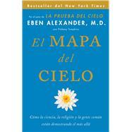 El Mapa del cielo Cómo la ciencia, la religión y la gente común están demostrando el más allá by Alexander, Eben, M.d., 9781501100482