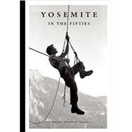 Yosemite in the Fifties The Iron Age by Fidelman, Dean; Long, John; Alder, Tom, 9781938340482
