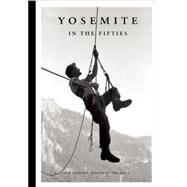 Yosemite in the Fifties The Iron Age by Fidelman, Dean; Long, John; Alder, Tom, 9781938340482