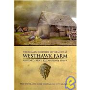 The Roman Roadside Settlement at Westhawk Farm, Ashford, Kent: Excavations 1998-9 by Booth, Paul; Bingham, Anne-marie; Lawrence, Steve; Allason-Jones, Lindsay (CON); Allen, Steven (CON), 9780904220483