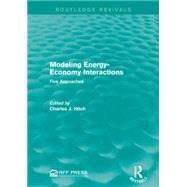 Modeling Energy-Economy Interactions: Five Appoaches by Mishan; E. J., 9781138930483