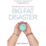 Big Fat Disaster by Fehlbaum, Beth, 9781440570483