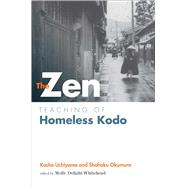 The Zen Teaching of Homeless Kodo by Roshi, Kosho Uchiyama; Okumura, Shohaku; Whitehead, Jokei Molly Delight, 9781614290483