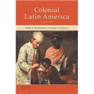 Colonial Latin America by Burkholder, Mark A.; Johnson, Lyman L., 9780199340484