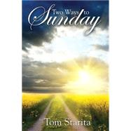 Two Ways to Sunday by Starita, Tom, 9780741480484