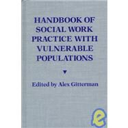 Handbook of Social Work Practice With Vulnerable Populations by Gitterman, Alex, 9780231070485