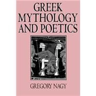 Greek Mythology and Poetics by Nagy, Gregory, 9780801480485
