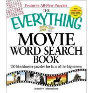 The Everything Movie Word Search Book: 150 Blockbuster Puzzles for Fans of the Big Screen by Edmondson, Jennifer, 9781605500485