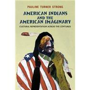 American Indians and the American Imaginary: Cultural Representation Across the Centuries by Strong,Pauline Turner, 9781612050485
