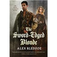 The Sword-Edged Blonde An Eddie LaCrosse Novel by Bledsoe, Alex, 9780765380487