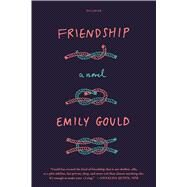 Friendship A Novel by Gould, Emily, 9781250070487