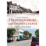 Fredericksburg and Spotsylvania Through Time by Cummings, John F., 9781625450487