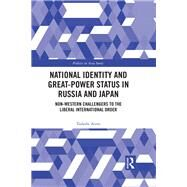 National Identity and Great-Power Status in Russia and Japan: Non-Western Challengers to the Liberal International Order by Anno; Tadashi, 9781138290488