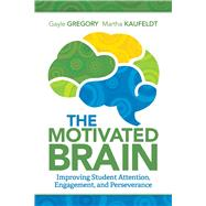 The Motivated Brain: Improving Student Attention, Engagement, and Perseverance by Gregory, Gayle; Kaufeldt, Martha, 9781416620488
