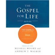 The Gospel & Work by Moore, Russell D.; Walker, Andrew T., 9781433690488