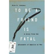 To Be a Friend Is Fatal The Fight to Save the Iraqis America Left Behind