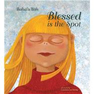 Blessed Is the Spot by Baha'u'llah; Von Kitzing, Constanze, 9781618510488